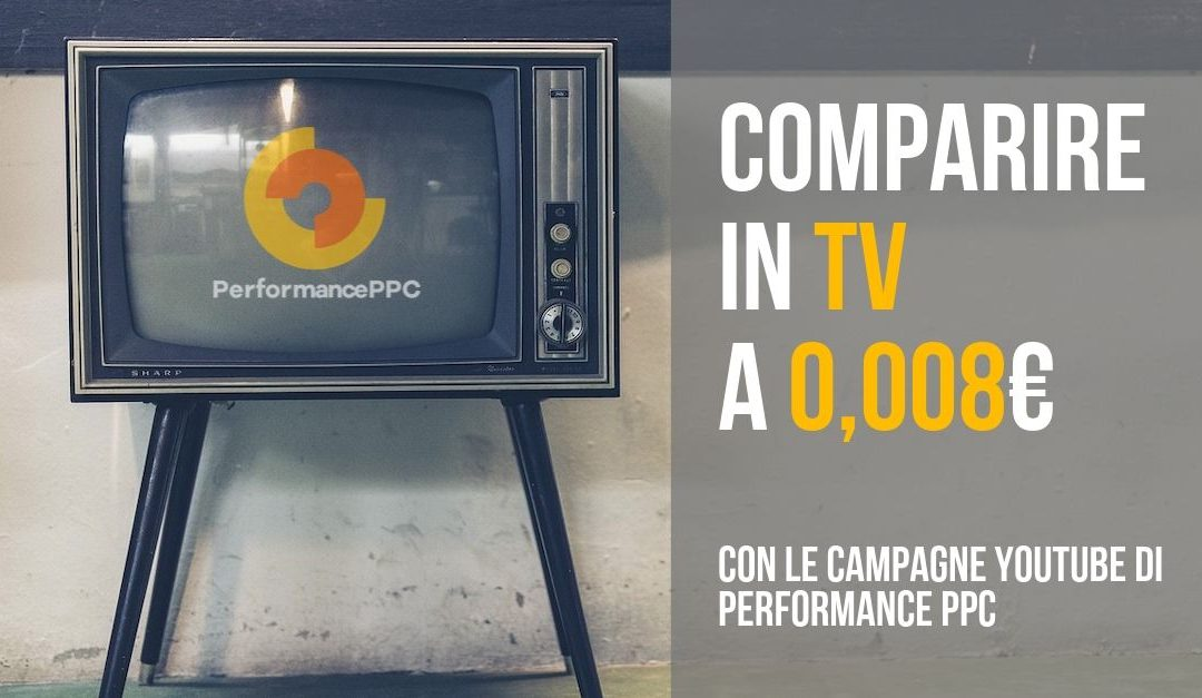Pubblicità in TV a 0,008€ grazie alle campagne YouTube